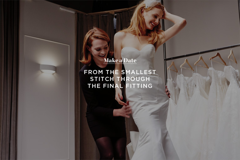 Make a Date. From the smallest stitch through the final fitting.  Book appointment
